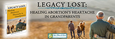 Legacy Lost: Healing Abortion's Heartache in Grandparents